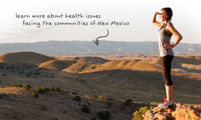 Learn more bout health issues facing the communities of New Mexico